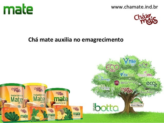 www.chamate.ind.brwww.chamate.ind.br Chá mate auxilia no emagrecimento
