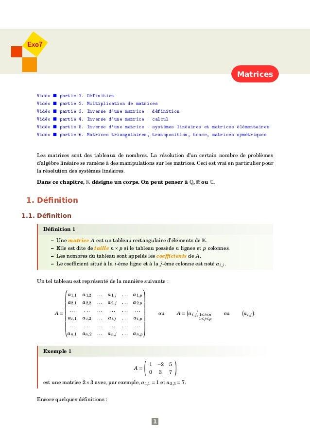 Matrices Exo7 Vidéo partie 1. Définition Vidéo partie 2. Multiplication de matrices Vidéo partie 3. Inverse d'une matrice ...