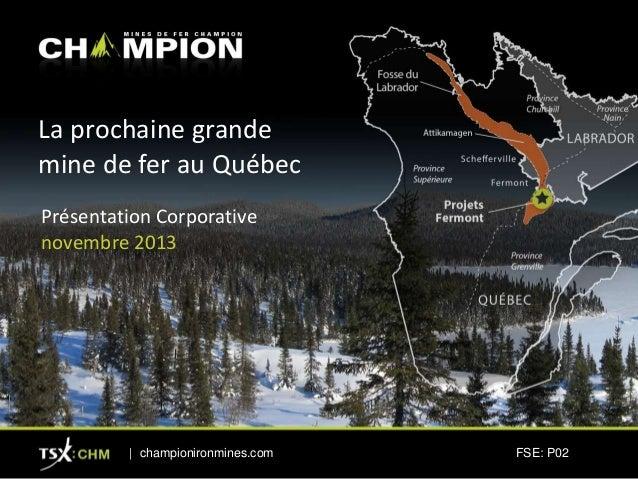 La prochaine grande mine de fer au Québec Présentation Corporative novembre 2013  | championironmines.com  FSE: P02