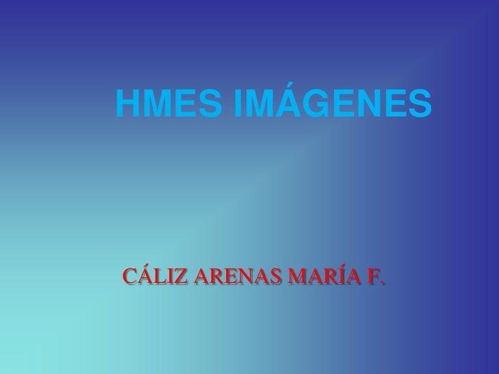 HMES IMÁGENES<br />CÁLIZ ARENAS MARÍA F.<br />