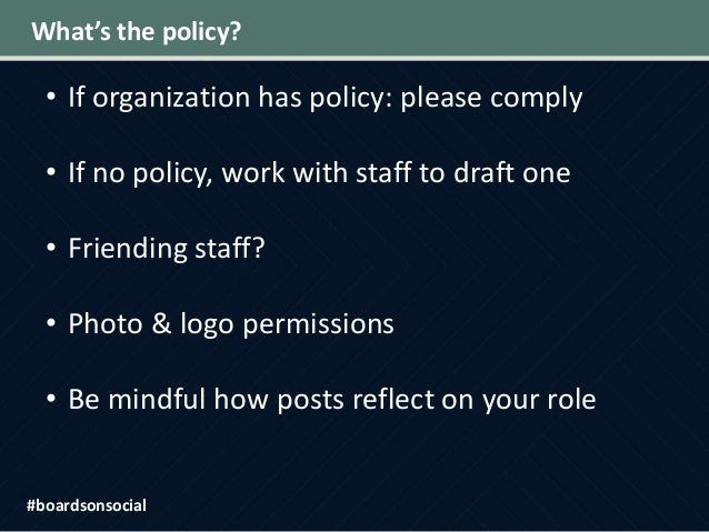 What's the policy? • If organization has policy: please comply • If no policy, work with staff to draft one • Friending st...