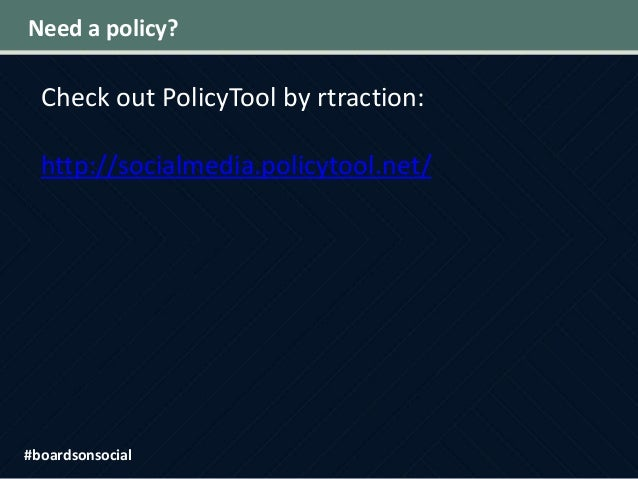 Need a policy? #boardsonsocial Check out PolicyTool by rtraction: http://socialmedia.policytool.net/