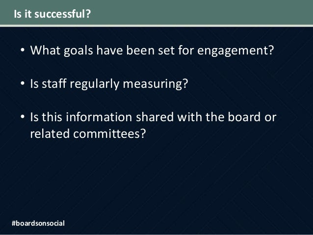 Is it successful? • What goals have been set for engagement? • Is staff regularly measuring? • Is this information shared ...