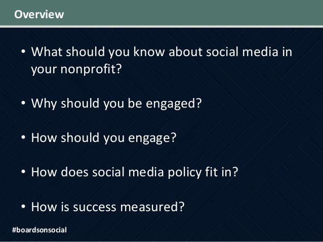 Overview • What should you know about social media in your nonprofit? • Why should you be engaged? • How should you engage...