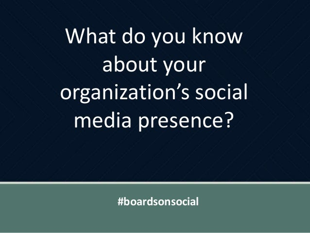 What do you know about your organization's social media presence? #boardsonsocial