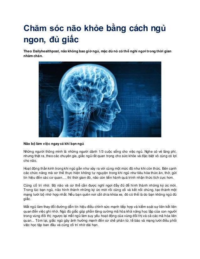Chăm sóc não khỏe bằng cách ngủ ngon, đủ giấc Theo Dailyhealthpost, não không bao giờ ngủ, mặc dù nó có thể nghỉ ngơi tron...