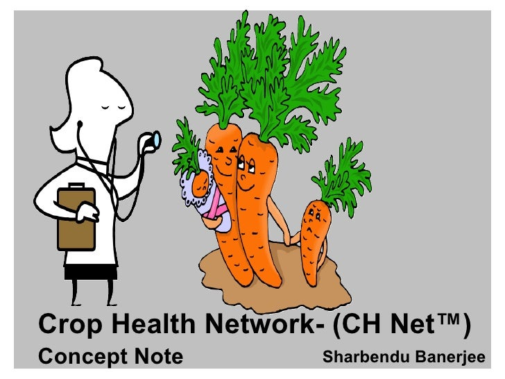 Crop Health Network- (CH Net ™ )  Concept Note   Sharbendu Banerjee