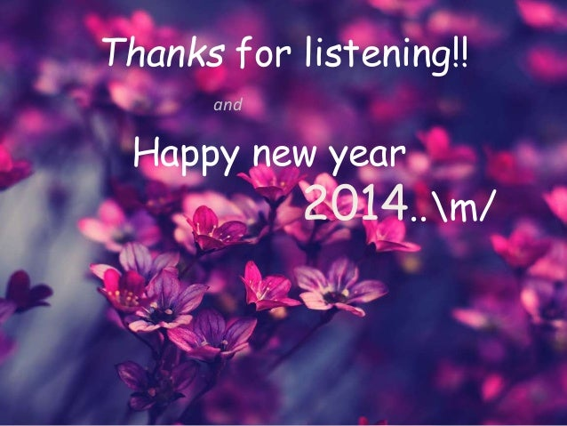 Thanks for listening!! and Happy new year 2014..m/
