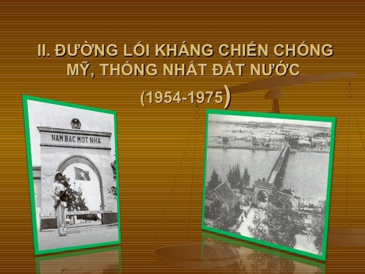 II. ĐƯỜNG LỐI KHÁNG CHIẾN CHỐNG     MỸ, THỐNG NHẤT ĐẤT NƯỚC          (1954-1975)