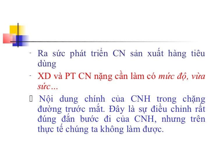 - Ra sức phát triển CN sản xuất hàng tiêu  dùng- XD và PT CN nặng cần làm có mức độ, vừa  sức… Nội dung chính của CNH tro...