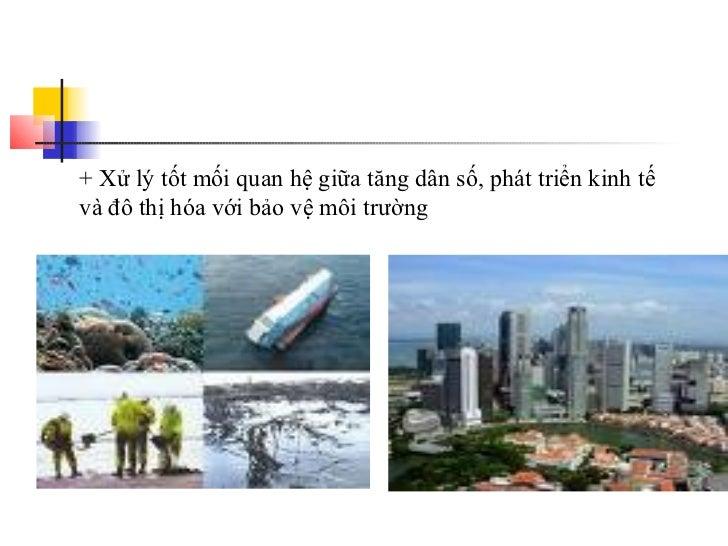 + Xử lý tốt mối quan hệ giữa tăng dân số, phát triển kinh tếvà đô thị hóa với bảo vệ môi trường