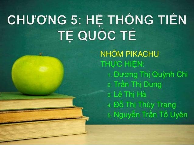 NHÓM PIKACHU THỰC HIỆN: 1. Dương Thị Quỳnh Chi 2. Trần Thị Dung 3. Lê Thị Hà 4. Đỗ Thị Thùy Trang 5. Nguyễn Trần Tố Uyên
