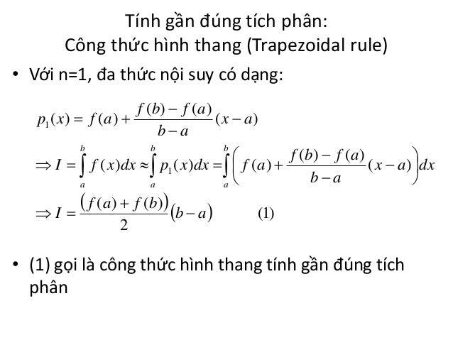 Tính gần đúng tích phân: Công thức hình thang (Trapezoidal rule) • Với n=1, đa thức nội suy có dạng: f ( b)  f ( a ) p1 (...