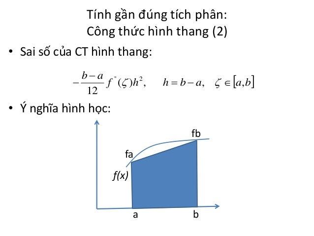 Tính gần đúng tích phân: Công thức hình thang (2) • Sai số của CT hình thang:   b  a '' f ( )h 2 , 12  h  b  a,   ...