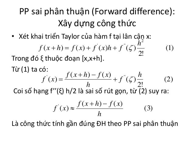 PP sai phân thuận (Forward difference): Xây dựng công thức • Xét khai triển Taylor của hàm f tại lân cận x: h2 f ( x  h) ...
