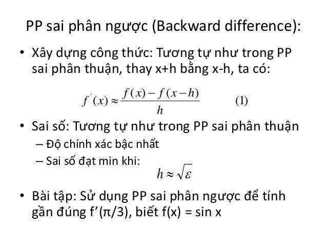 PP sai phân ngược (Backward difference): • Xây dựng công thức: Tương tự như trong PP sai phân thuận, thay x+h bằng x-h, ta...