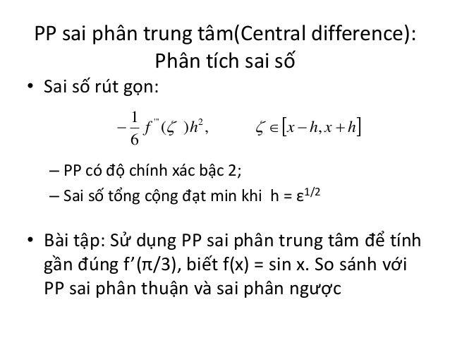 PP sai phân trung tâm(Central difference): Phân tích sai số • Sai số rút gọn: 1 '''  f ( )h 2 , 6    x  h, x  h  –...