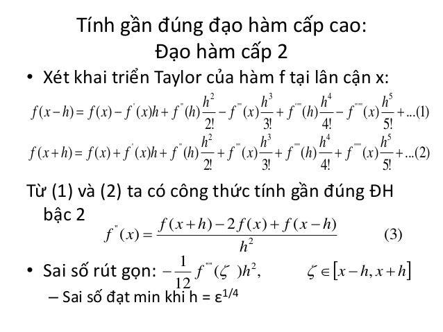 Tính gần đúng đạo hàm cấp cao: Đạo hàm cấp 2 • Xét khai triển Taylor của hàm f tại lân cận x: h 2 ' '' h 3 ' '' ' h 4 '' '...