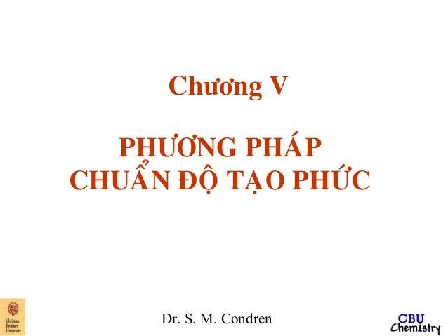 Dr. S. M. Condren Chöông V PHÖÔNG PHAÙP CHUAÅN ÑOÄ TAÏO PHÖÙC