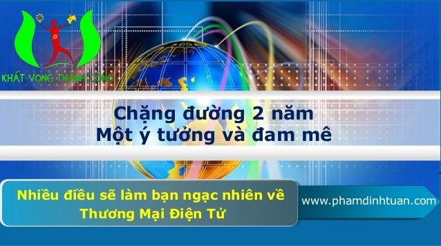 Chặng đường 2 năm  Một ý tưởng và đam mê  www.phamdinhtuan.com Nhiều điều sẽ làm bạn ngạc nhiên về  Thương Mại Điện Tử