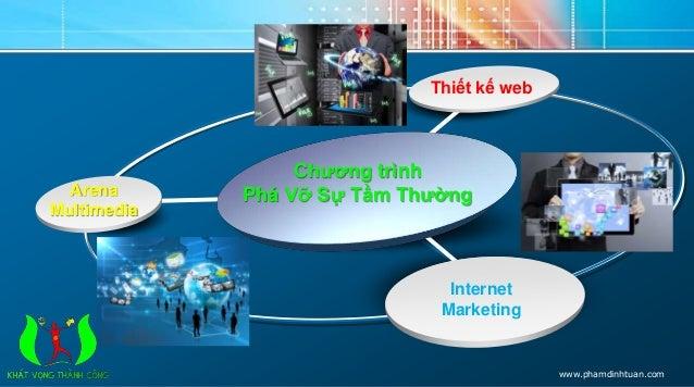 Thiết kế web  Internet  Marketing  Arena  Multimedia  Chương trình  Phá Vỡ Sự Tầm Thường  www.phamdinhtuan.com