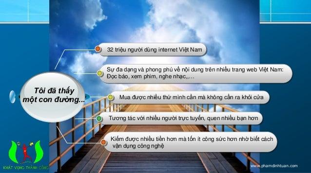 32 triệu người dùng internet Việt Nam  Sự đa dạng và phong phú về nội dung trên nhiều trang web Việt Nam:  Đọc báo, xem ph...