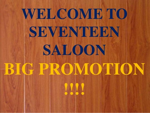 WELCOME TO SEVENTEEN SALOON  BIG PROMOTION !!!!