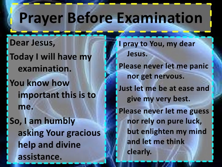 Prayer Before Examination<br />Dear Jesus,<br />Today I will have my examination.<br />You know how important this is to m...