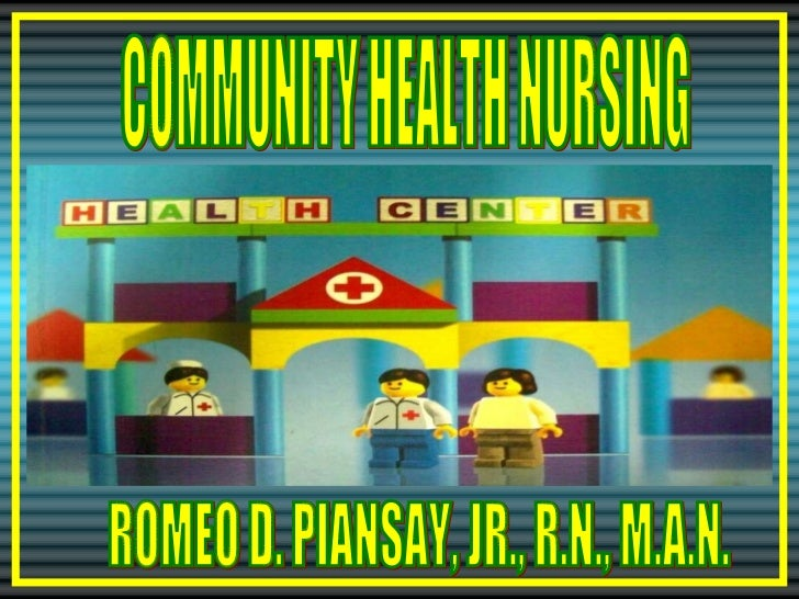 COMMUNITY HEALTH NURSING ROMEO D. PIANSAY, JR., R.N., M.A.N.