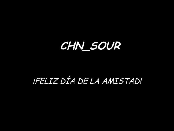 CHN_SOUR ¡FELIZ DÍA DE LA AMISTAD!
