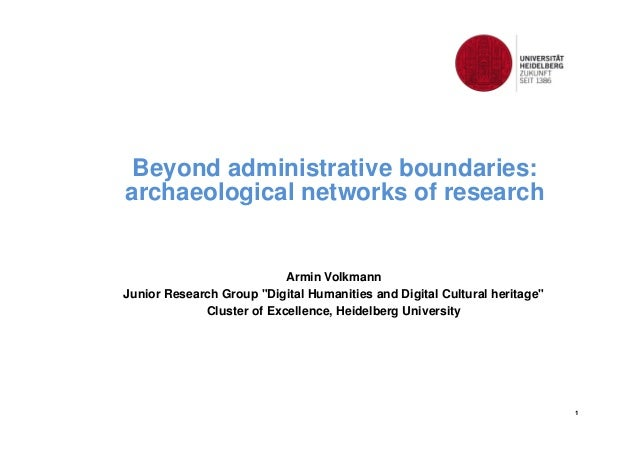 "1  Beyond administrative boundaries:  archaeological networks of research  Armin Volkmann  Junior Research Group ""Digital ..."