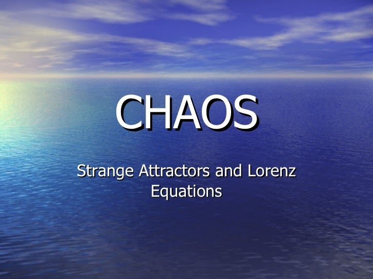 CHAOS Strange Attractors and Lorenz Equations