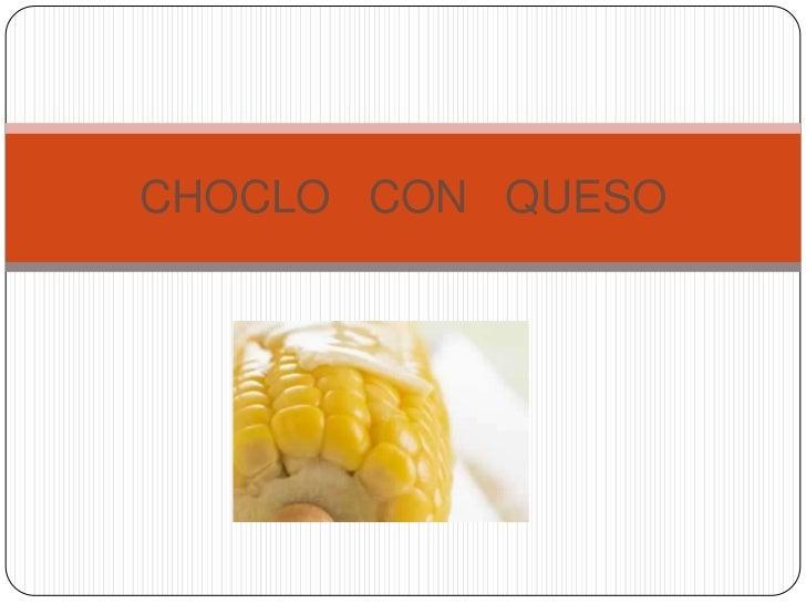 CHOCLO CON QUESO