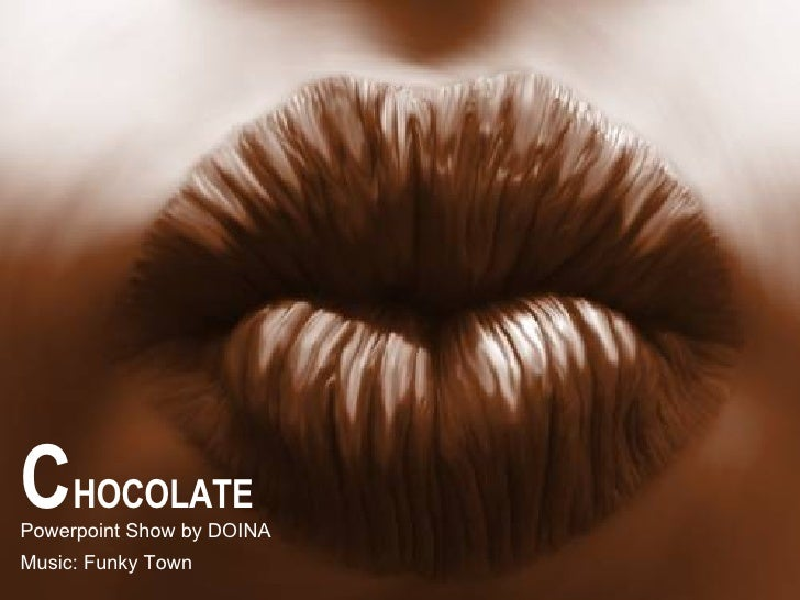 C HOCOLATE Powerpoint Show by DOINA Music: Funky Town