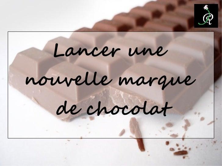 Lancer unenouvelle marque  de chocolat