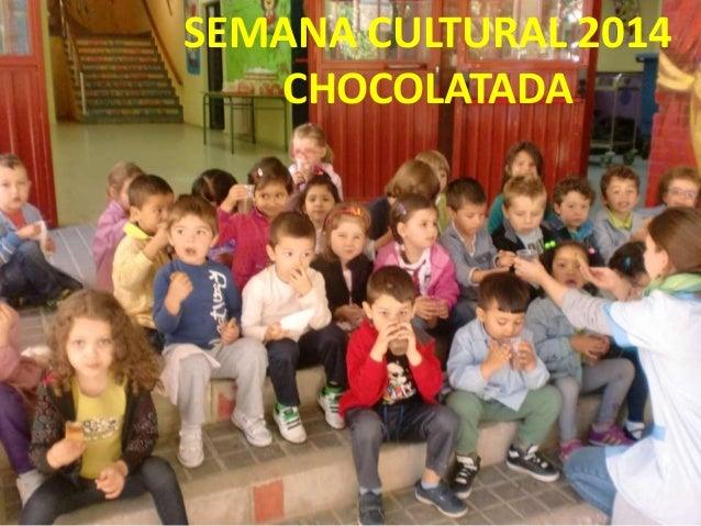 SEMANA CULTURAL 2014 CHOCOLATADA