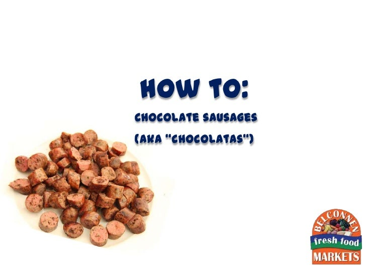 "how to:Chocolate sausages(aka ""chocolatas"")"