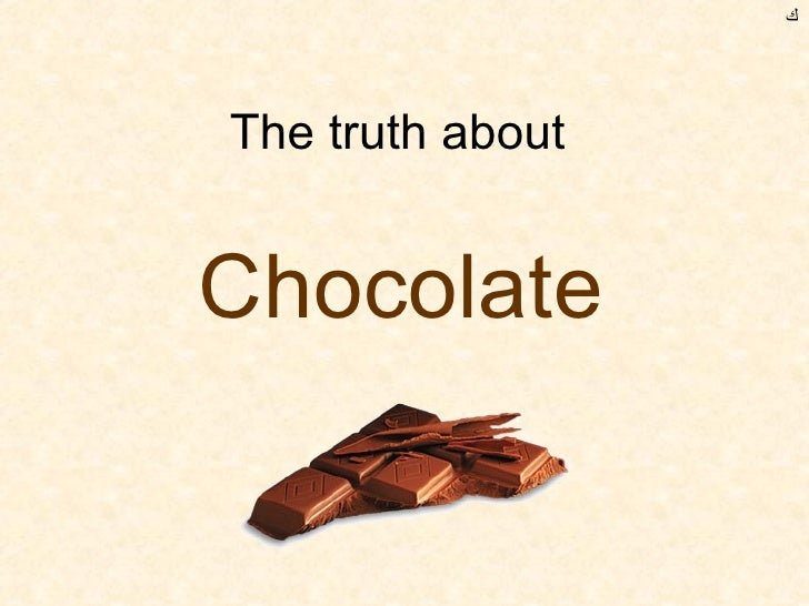 The truth about  Chocolate ﻙ