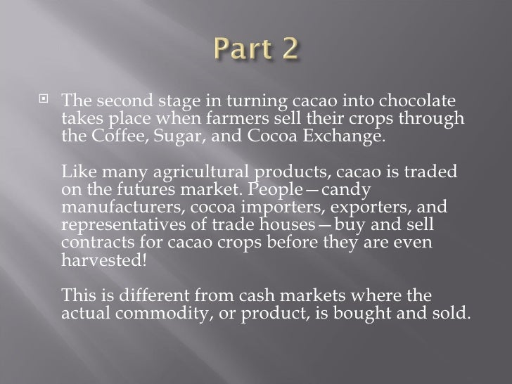 <ul><li>The second stage in turning cacao into chocolate takes place when farmers sell their crops through the Coffee, Sug...