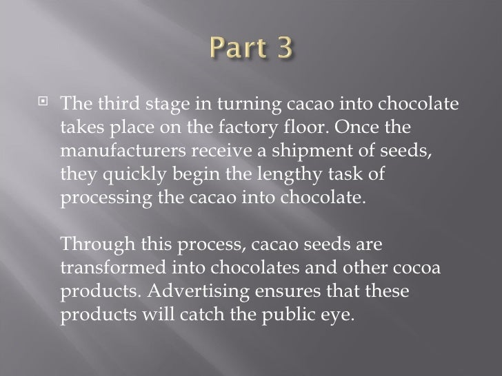 <ul><li>The third stage in turning cacao into chocolate takes place on the factory floor. Once the manufacturers receive a...