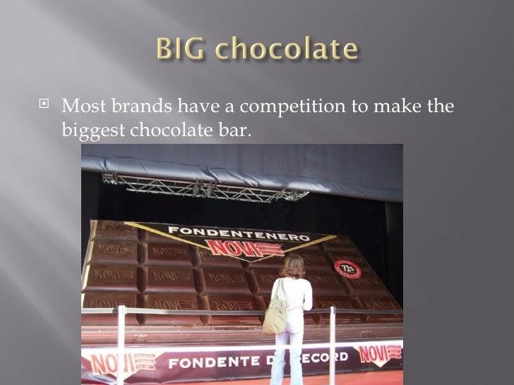 <ul><li>Most brands have a competition to make the biggest chocolate bar. </li></ul>