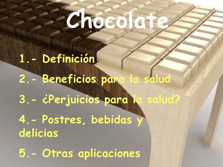 Chocolate 1.- Definición 2.- Beneficios para la salud 3.- ¿Perjuicios para la salud? 4.- Postres, bebidas y delicias 5.- O...