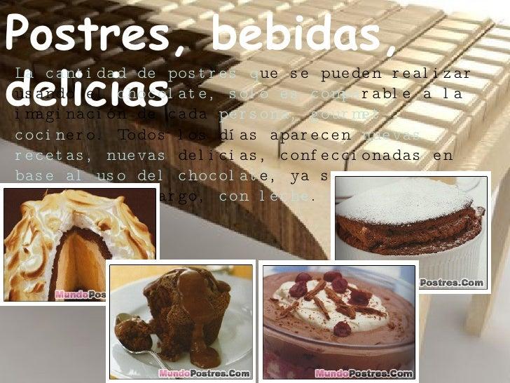 Postres, bebidas, delicias La cantidad de postres q ue se pueden realizar usando el  chocolate, sólo es compa rable a la i...