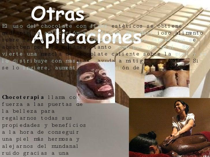 Otras Aplicaciones El uso del chocolate con fines  estéticos se obtiene mediante la  aplicación superficial del delic ioso...