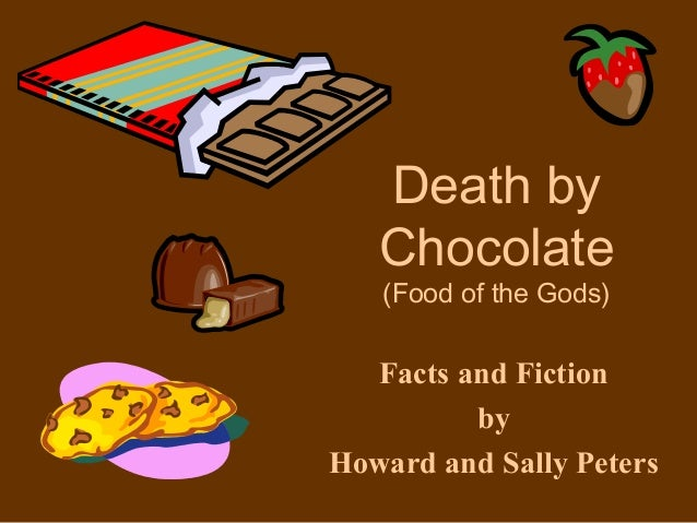 Facts and Fiction by Howard and Sally Peters Death by Chocolate (Food of the Gods)