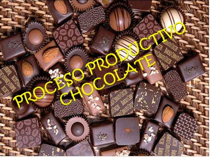 PROCESO PRODUCTIVO<br />CHOCOLATE<br />