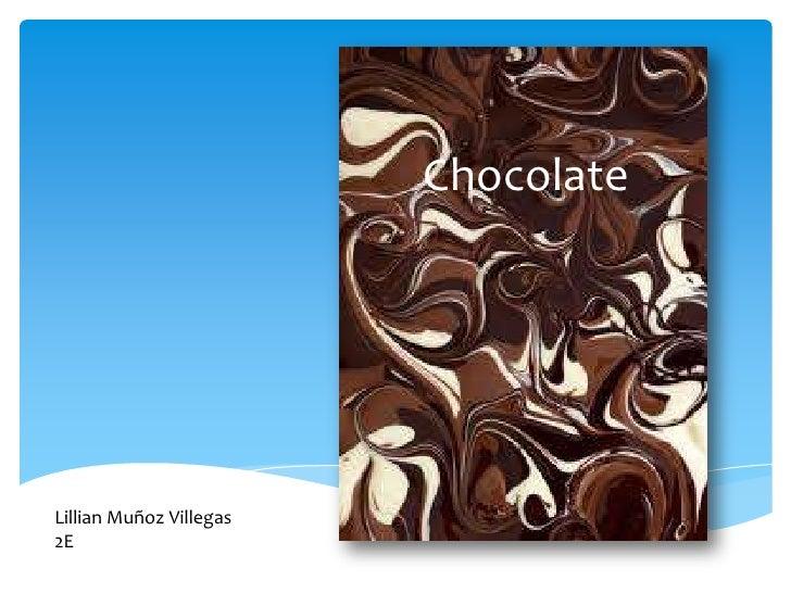 Chocolate<br />Lillian Muñoz Villegas<br />2E<br />