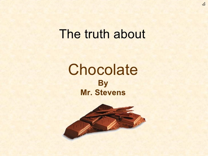 The truth about  Chocolate By Mr. Stevens ﻙ