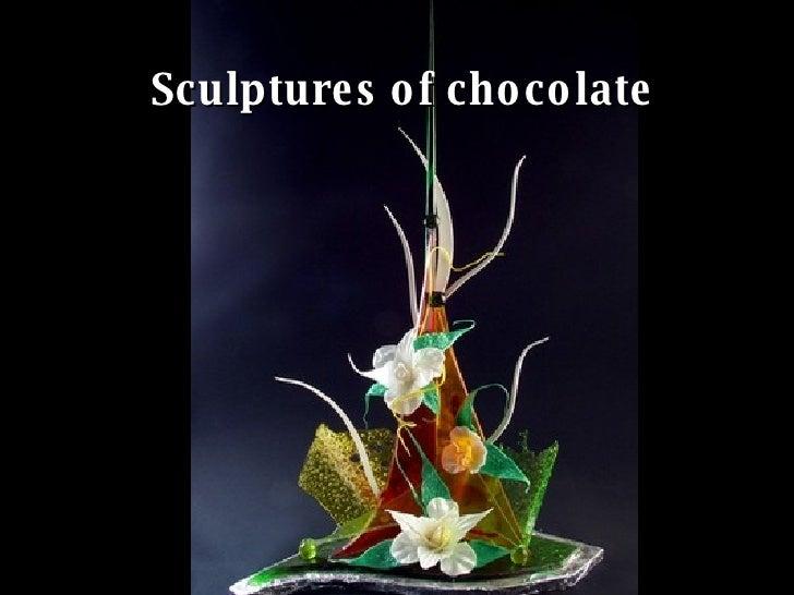 Sculptures of chocolate