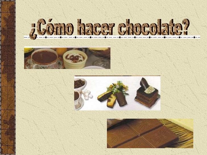 ¿Cómo hacer chocolate?